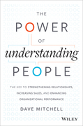 The Power of Understanding People: The Key to Strengthening Relationships, Increasing Sales, and Enhancing Organizational Performance