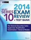 Wiley Series 10 Exam Review 2014 + Test Bank: The General Securities Sales Supervisor Qualification Examination--General Module