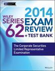 Wiley Series 62 Exam Review 2014 + Test Bank: The Corporate Securities Limited Representative Examination