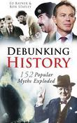 Debunking History: 150 Popular Myths Exploded