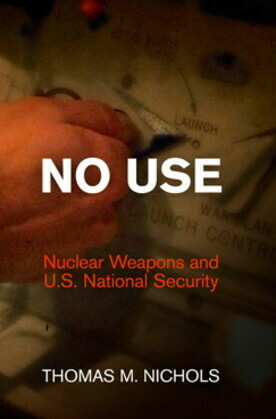 No Use: Nuclear Weapons and U.S. National Security