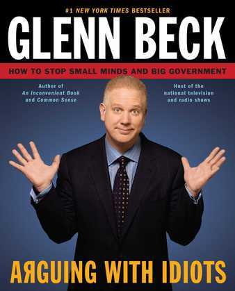 Arguing with Idiots: How to Stop Small Minds and Big Government