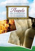 Angels Are Everywhere: What They Are, Where They Come From, and What They Do