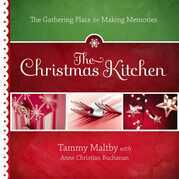 The Christmas Kitchen: The Gathering Place for Making Memories