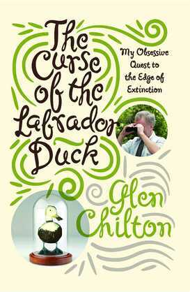 The Curse of the Labrador Duck: My Obsessive Quest to the Edge of Extinction
