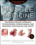 Muscle Medicine: The Revolutionary Approach to Maintaining, Strengthening, and Repairing Your Muscles and Joints