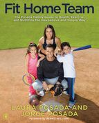 Fit Home Team: The Posada Family Guide to Health, Exercise, and Nutrition the Inexpensive and Simple Way