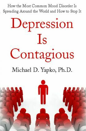Depression Is Contagious: How the Most Common Mood Disorder Is Spreading Around the World and How to Stop It