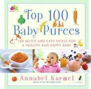 Top 100 Baby Purees: 100 Quick and Easy Meals for a Healthy and Happy B