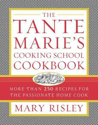The Tante Marie's Cooking School Cookbook: More Than 250 Recipes for the Passionate Home Cook