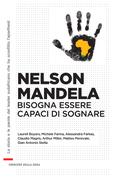 Nelson Mandela. Bisogna essere capaci di sognare