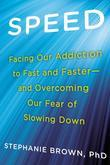 Speed: Facing Our Addiction to Fast and Faster--And Overcoming OurFear of Slowing Down