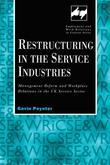 Restructuring in the Service Industries: Management Reform and Workplace Relations in the UK Service Sector