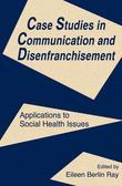 Case Studies in Communication and Disenfranchisement: Applications to Social Health Issues