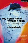 Why Is John Lennon Wearing a Skirt?: and Other Stand-up Theatre Plays