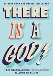 There Is a God!: 1,001 Heartwarming (and Hilarious) Reasons to Believe