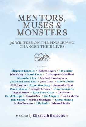 Mentors, Muses & Monsters: 30 Writers on the People Who Changed Their Lives