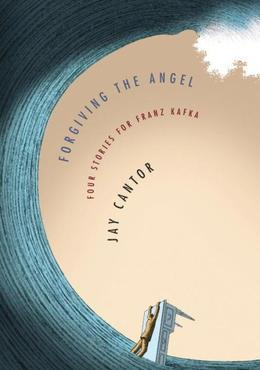Forgiving the Angel: Four Stories for Franz Kafka