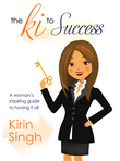 The Ki to Success: A Woman's Inspiring Guide to Having it All
