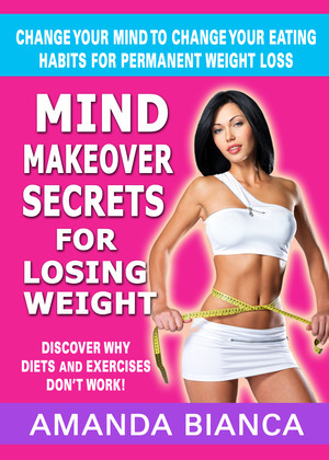 Mind Makeover Secrets for Losing Weight: Change Your Mind to Change Your Eating Habits for Permanent Weight Loss