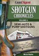 Shotgun Chronicles Volume II - Semi-Auto & Pump Shotguns: Essays on All Things Shotgun