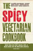 The Spicy Vegetarian Cookbook: More Than 200 Fiery Snacks, Dips, and Main Dishes for the Meat-Free