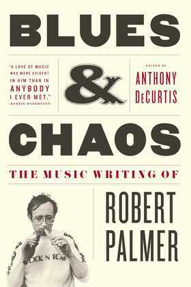 Blues & Chaos: The Music Writing of Robert Palmer