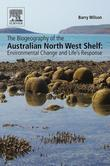 The Biogeography of the Australian North West Shelf: Environmental Change and Life's Response