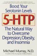 5-HTP: The Natural Way to Overcome Depression, Obesity, and Insomnia