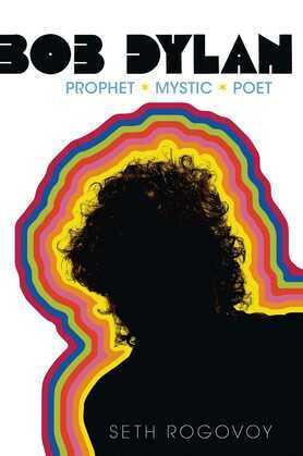 Bob Dylan: Prophet, Mystic, Poet