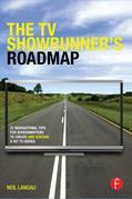 The TV Showrunner's Road Map: 21 Navigational Routes to Creating- and Sustaining- Your TV Series: 21 Navigational Tips for Screenwriters to Create and