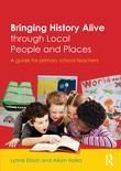 Bringing History Alive through Local People and Places: A guide for primary school teachers