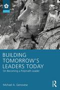 Building Tomorrow's Leaders Today: Developing Polymath Leaders for a Changing World: On Becoming a Polymath Leader