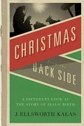 Christmas from the Back Side: A Different Look at the Story of Jesus Birth