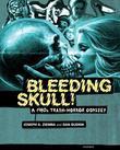 A 1980s Trash-Horror Odyssey: Bleeding Skull!: A 1980s Trash-Horror Odyssey