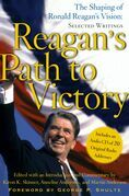 Reagan's Path to Victory: The Shaping of Ronald Reagan's Vision: Selected Writings