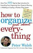 How to Organize (Just About) Everything: More Than 500 Step-by-Step Instructions for Everything from Organizing Your Closets to Planning a Wedding to