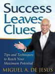 Success Leaves Clues: Tips and Techniques to Reach Your Maximum Potential