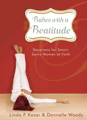 Babes with a Beatitude: Devotions for Smart, Savvy Women of Faith