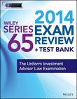 Wiley Series 65 Exam Review 2014 + Test Bank: The Uniform Investment Advisor Law Examination