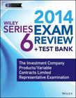 Wiley Series 6 Exam Review 2014 + Test Bank: The Investment Company Products / Variable Contracts Limited Representative Examination