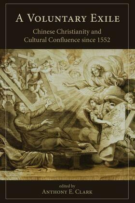 A Voluntary Exile: Chinese Christianity and Cultural Confluence since 1552