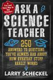 Ask a Science Teacher: 250 Answers to Questions You've Always Had About How Everyday Stuff Really Works