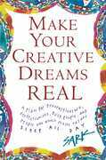 Make Your Creative Dreams Real: A Plan for Procrastinators, Perfectionists, Busy P