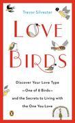Lovebirds: Discover Your Love Type--One of 8 Birds--and the Secrets toLiving with the OneYou Love