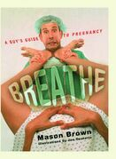 Mason Brown - Breathe: A Guy's Guide to Pregnancy