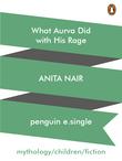 Anita Nair - What Aurva Did with His Rage