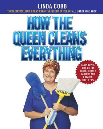 a How the Queen Cleans Everything: Handy Advice for a Clean House, Cleaner Laundry