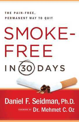 Smoke-Free in 30 Days: The Pain-Free, Permanent Way to Quit
