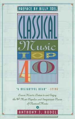 Classical Music Top 40: Learn How To Listen To And Appreciate The 40 Most Popular And Important Pieces I